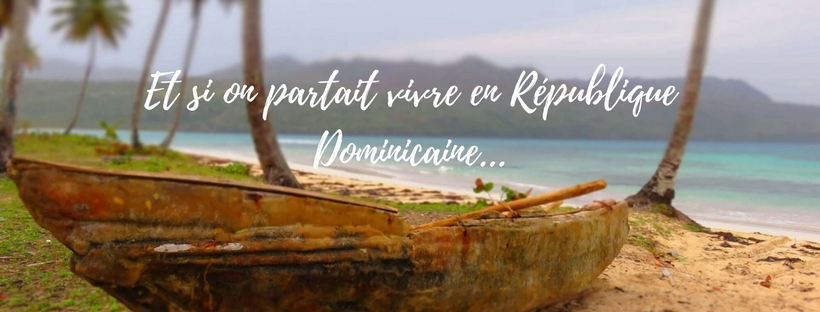 Et si on partait vivre en republqiue dominicaine 1